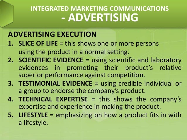 ADVERTISING EXECUTION 1. SLICE OF LIFE = this shows one or more persons using the product in a normal setting. 2. SCIENTIF...