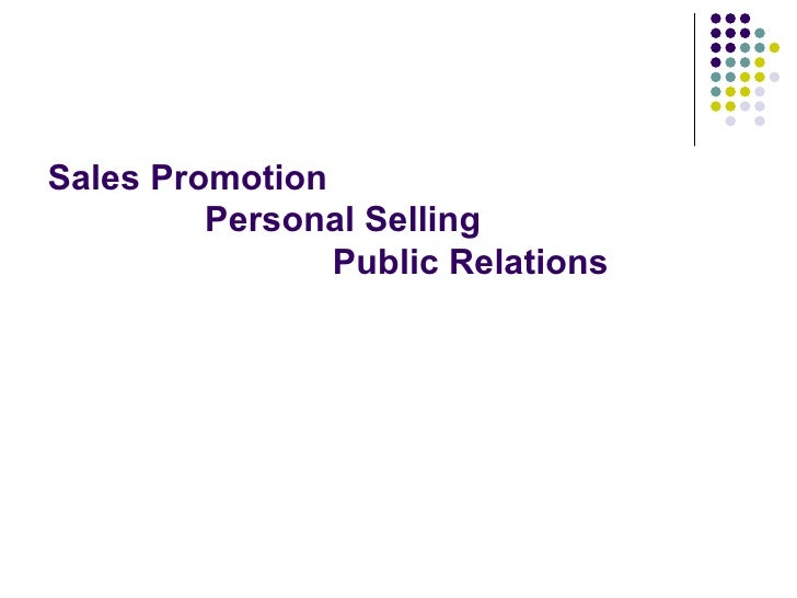 Sales Promotion   Personal Selling   Public Relations