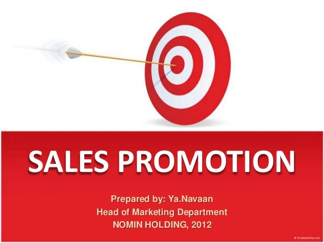 SALES PROMOTION Prepared by: Ya.Navaan Head of Marketing Department NOMIN HOLDING, 2012