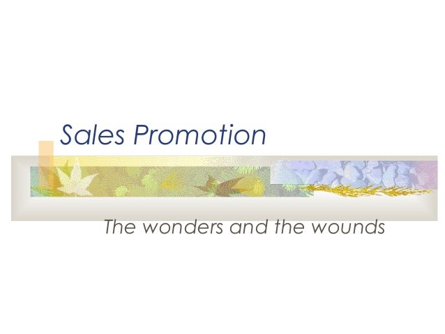 Sales Promotion The wonders and the wounds