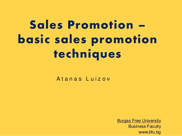 Sales Promotion – basic sales promotion techniques Atanas Luizov Атанас Луизов  Burgas Free University Business Faculty ww...