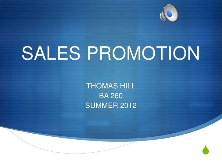 SALES PROMOTION     THOMAS HILL        BA 260     SUMMER 2012                   S