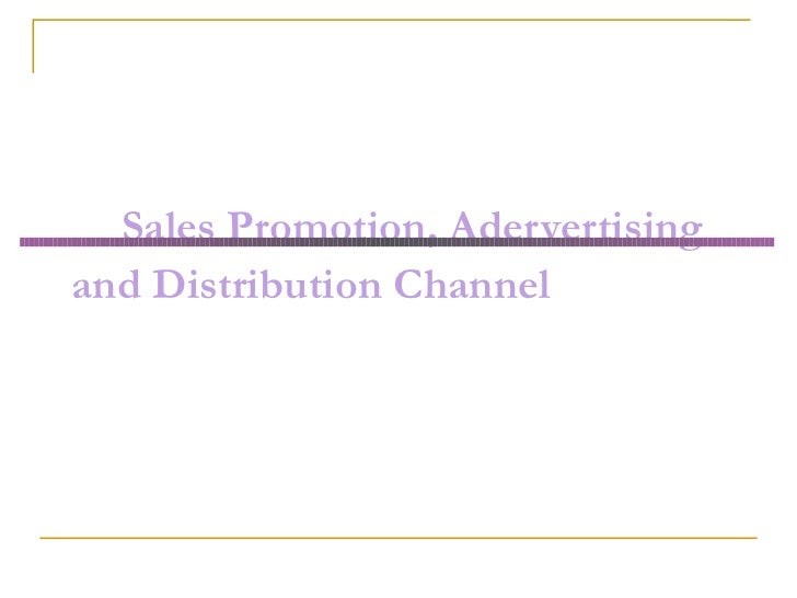 Sales Promotion, Adervertisingand Distribution Channel