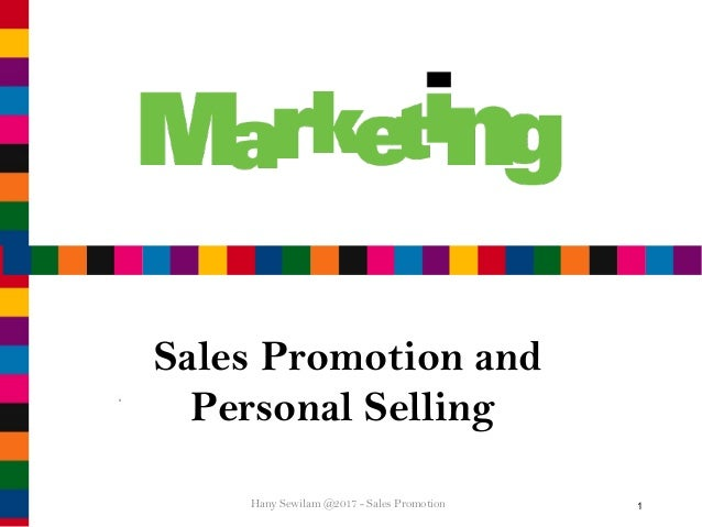 1 Sales Promotion and Personal Selling Hany Sewilam @2017 - Sales Promotion