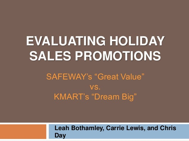 """EVALUATING HOLIDAY SALES PROMOTIONS Leah Bothamley, Carrie Lewis, and Chris Day SAFEWAY's """"Great Value"""" vs. KMART's """"Dream..."""