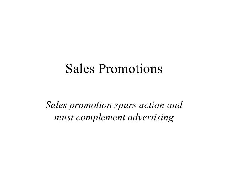Sales Promotions Sales promotion spurs action and must complement advertising