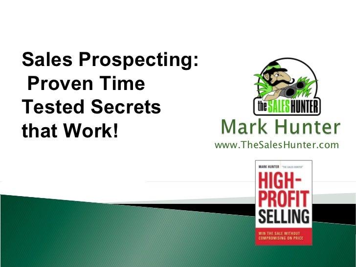 Sales Prospecting: Proven TimeTested Secretsthat Work!                     www.TheSalesHunter.com