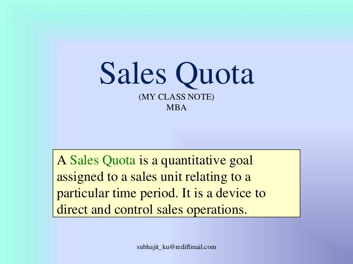 Sales Quota(MY CLASS NOTE)MBA<br />A Sales Quota is a quantitative goal assigned to a sales unit relating to a particular ...