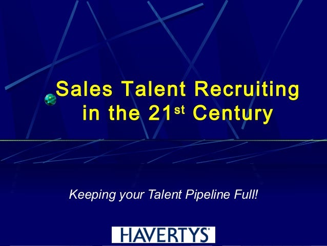 Keeping your Talent Pipeline Full! Sales Talent Recruiting in the 21st Century