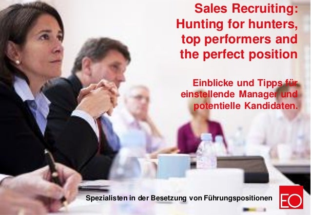 0 Spezialisten in der Besetzung von Führungspositionen Sales Recruiting: Hunting for hunters, top performers and the perfe...