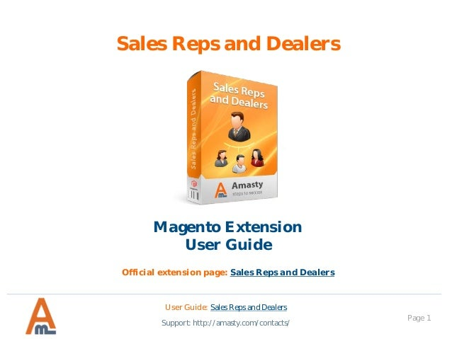 Page 1 Sales Reps and Dealers User Guide: Sales Reps and Dealers Support: http://amasty.com/contacts/ Magento Extension Us...