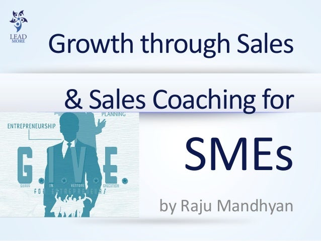 Growth through Sales & Sales Coaching forSMEs  by Raju Mandhyan