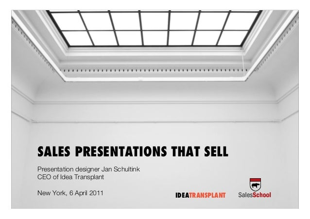 SALES PRESENTATIONS THAT SELL Presentation designer Jan Schultink CEO of Idea Transplant New York, 6 April 2011 IDEATRANSP...