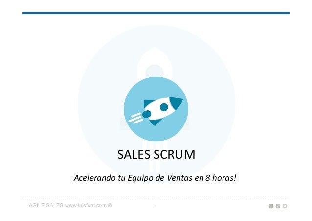 AGILE SALES www.luisfont.com © 1 SALES  SCRUM     Acelerando  tu  Equipo  de  Ventas  en  8  horas!