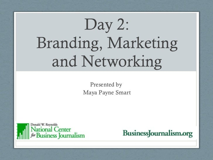 Day 2: Branding, Marketing and Networking Presented by  Maya Payne Smart