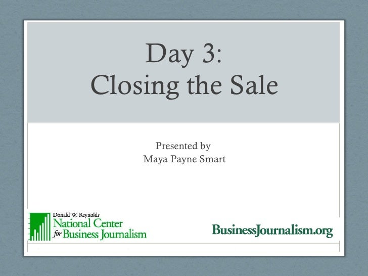 Day 3: Closing the Sale Presented by  Maya Payne Smart