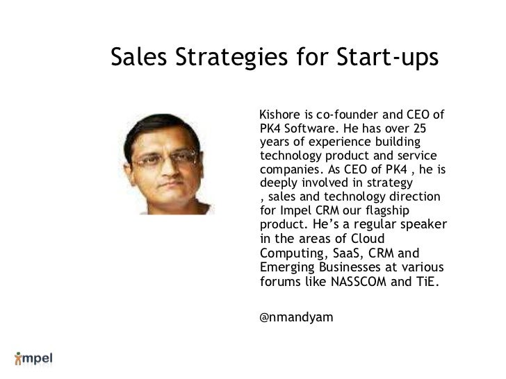 Sales Strategies for Start-ups<br />Kishore is co-founder and CEO of PK4 Software. He has over 25 years of experience buil...