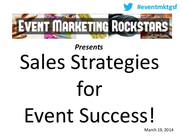 Presents Sales Strategies for Event Success! #eventmktgsf March 19, 2014