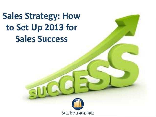 Sales Strategy: How To Set Up 2013 For Sales Success ...