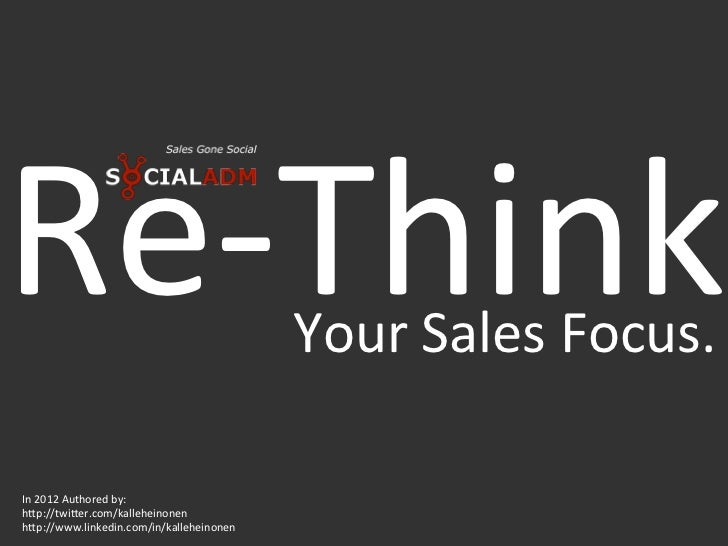 Re-‐Think                                 Your Sales Focus. In 2012 Authored by:  h?p://twi?er.com/kall...