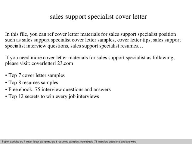 cover letter for sales support specialist Learn how to write and organize each section of your cover letter to help you land that perfect job next, sell yourself and your experience by choosing one or two concrete examples that show why you're a great fit for the position what did you do at a previous company that gave you relevant experience which projects.