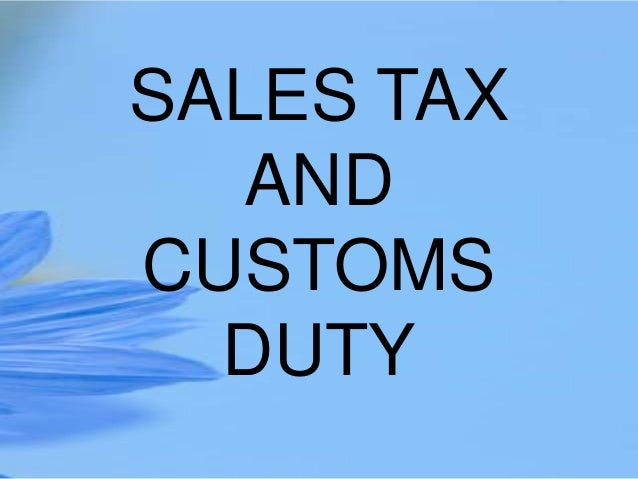 SALES TAX AND CUSTOMS DUTY