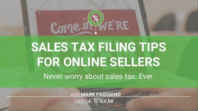 with MARK FAGGIANO CEO OF % SALES TAX FILING TIPS FOR ONLINE SELLERS Never worry about sales tax. Ever.