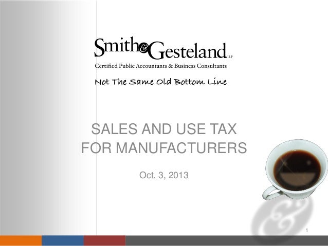 SALES AND USE TAX FOR MANUFACTURERS Oct. 3, 2013 1