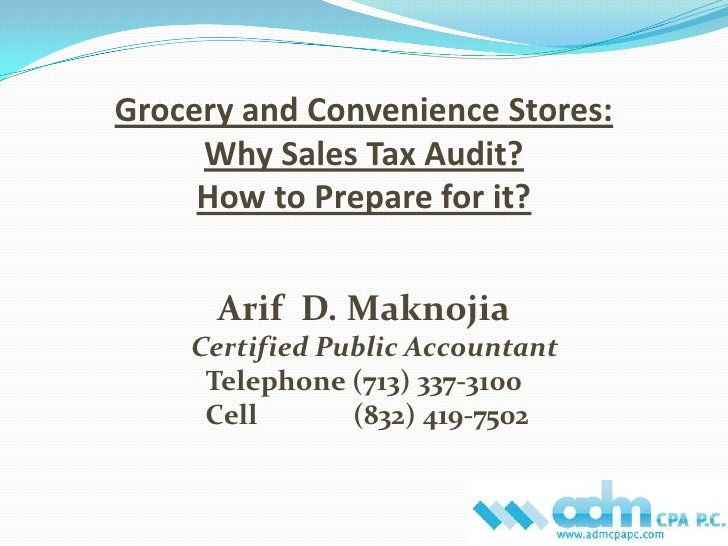 Grocery and Convenience Stores: Why Sales Tax Audit? How to Prepare for it?<br />Arif  D. MaknojiaCertified Public Account...