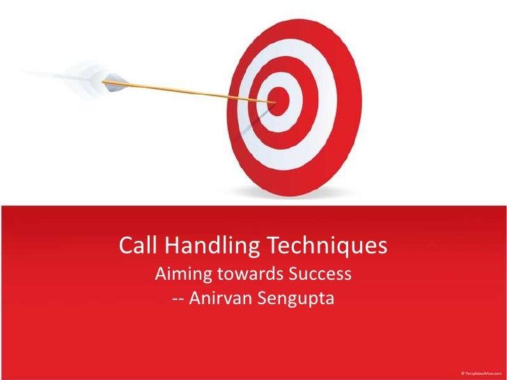 Call Handling TechniquesAiming towards Success-- Anirvan Sengupta