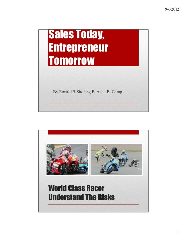 9/6/2012Sales Today,EntrepreneurTomorrow By Ronald B Sitolang B. Acc., B. Comp.World Class RacerUnderstand The Risks      ...