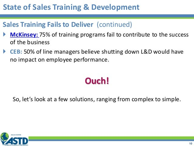 Sales Training Fails to Deliver (continued)  McKinsey: 75% of training programs fail to contribute to the success of the ...