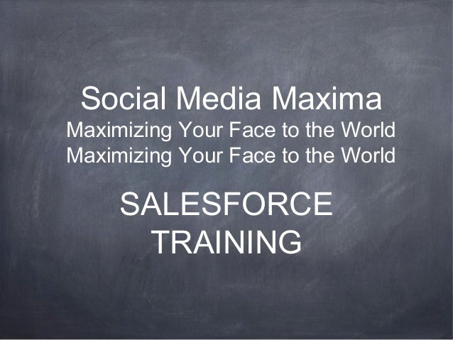 Social Media MaximaMaximizing Your Face to the WorldMaximizing Your Face to the World     SALESFORCE      TRAINING