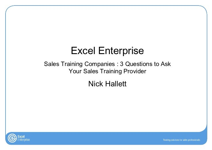 Excel EnterpriseSales Training Companies : 3 Questions to Ask         Your Sales Training Provider               Nick Hall...