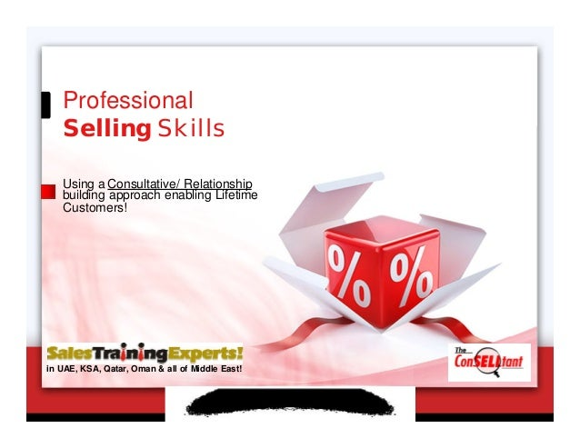 Professional Selling Skills Using a Consultative/ Relationship building approach enabling Lifetime Customers! in UAE, KSA,...