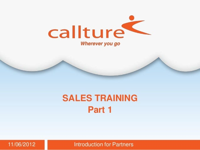 SALES TRAINING                 Part 111/06/2012     Introduction for Partners   Callture Confidential