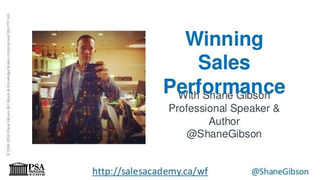 ©2004-2016ShaneGibson,BillGibson&KnowledgeBrokersInternational(SA)PTYLtd. http://salesacademy.ca/wf @ShaneGibson With Shan...