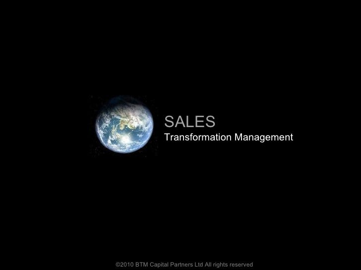 ©2010 BTM Capital Partners Ltd All rights reserved SALES Transformation Management