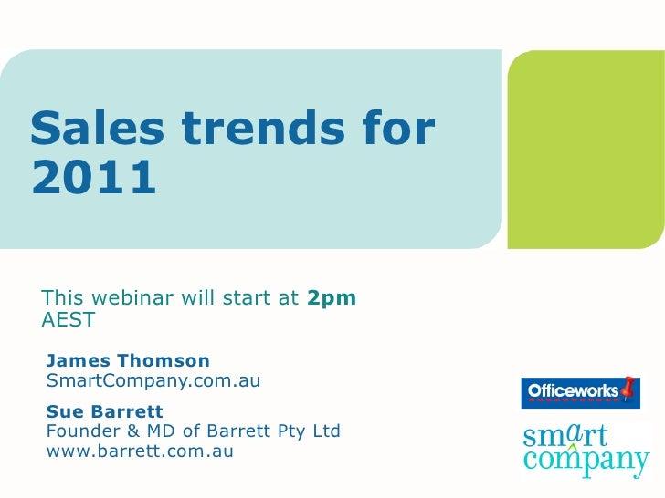 Sales trends for2011This webinar will start at 2pmAESTJames ThomsonSmartCompany.com.auSue BarrettFounder & MD of Barrett P...