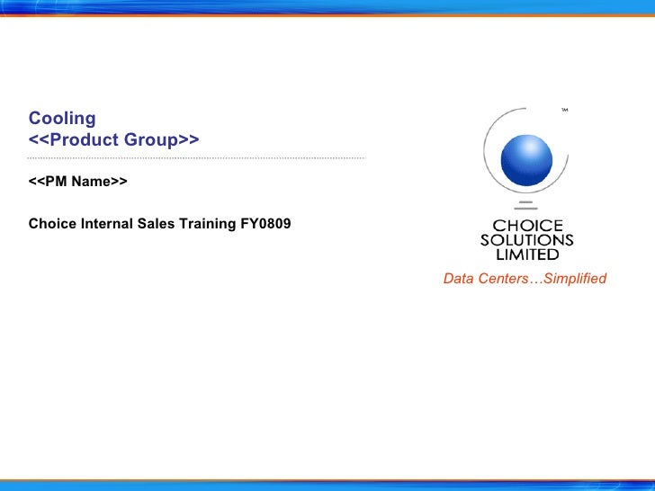 Cooling <<Product Group>> <<PM Name>> Choice Internal Sales Training FY0809