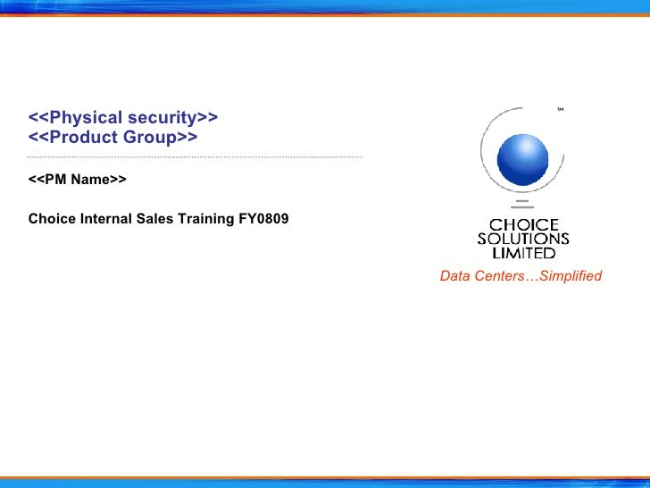 <<Physical security>> <<Product Group>> <<PM Name>> Choice Internal Sales Training FY0809