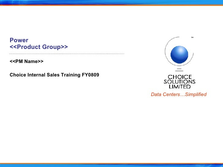 Power <<Product Group>> <<PM Name>> Choice Internal Sales Training FY0809
