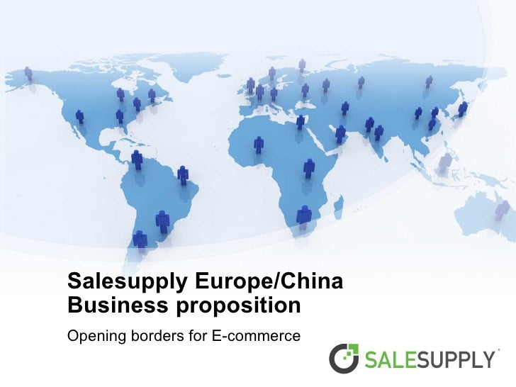 Salesupply Europe/China   Business proposition Opening borders for E-commerce