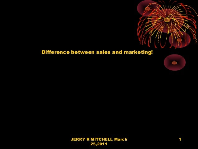 Difference between sales and marketing!          JERRY R MITCHELL March          1                  25,2011