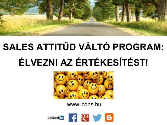 SALES ATTITŰD VÁLTÓ PROGRAM: ÉLVEZNI AZ ÉRTÉKESÍTÉST! www.icons.hu