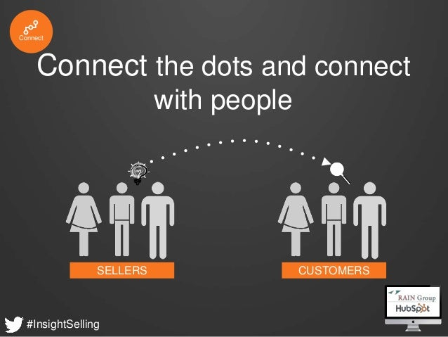 #InsightSelling SELLERS Connect the dots and connect with people Connect CUSTOMERS