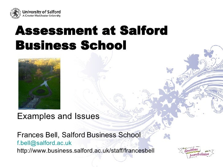 Assessment at Salford Business School Examples and Issues Frances Bell, Salford Business School [email_address] http://www...