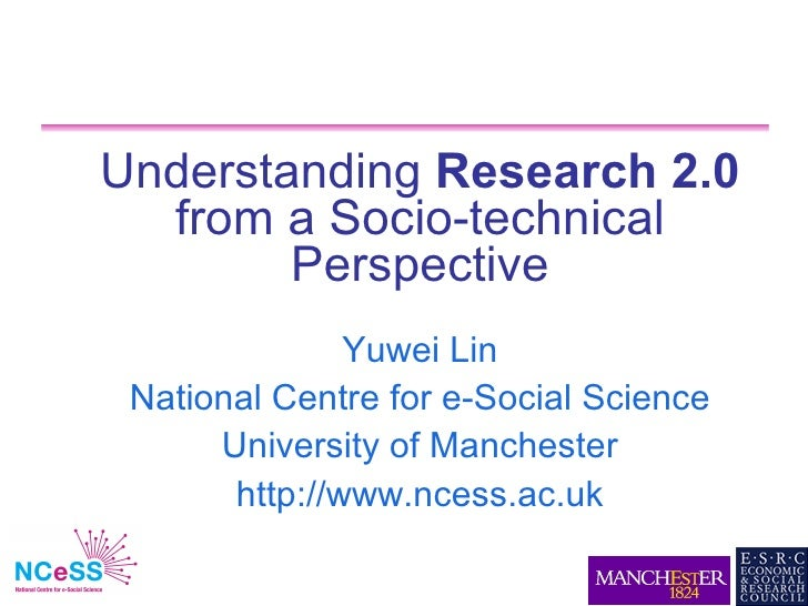 Understanding Research 2.0   from a Socio-technical         Perspective                Yuwei Lin  National Centre for e-So...