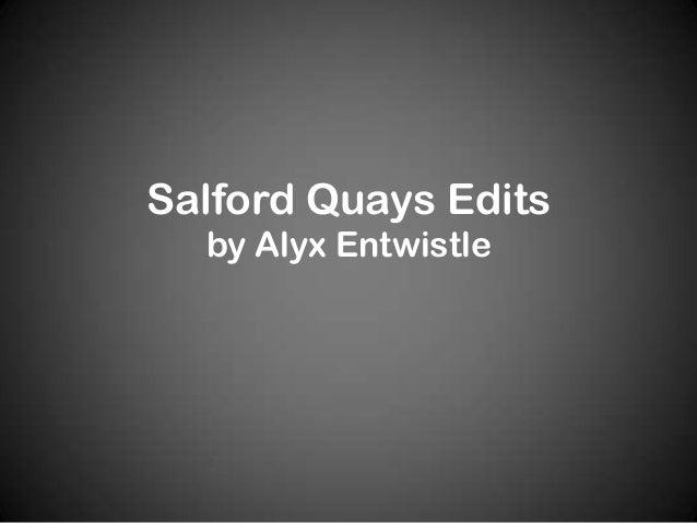 Salford Quays Edits  by Alyx Entwistle