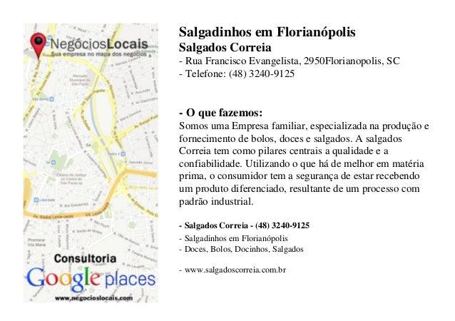 Salgadinhos em FlorianópolisSalgados Correia- Rua Francisco Evangelista, 2950Florianopolis, SC- Telefone: (48) 3240-9125- ...